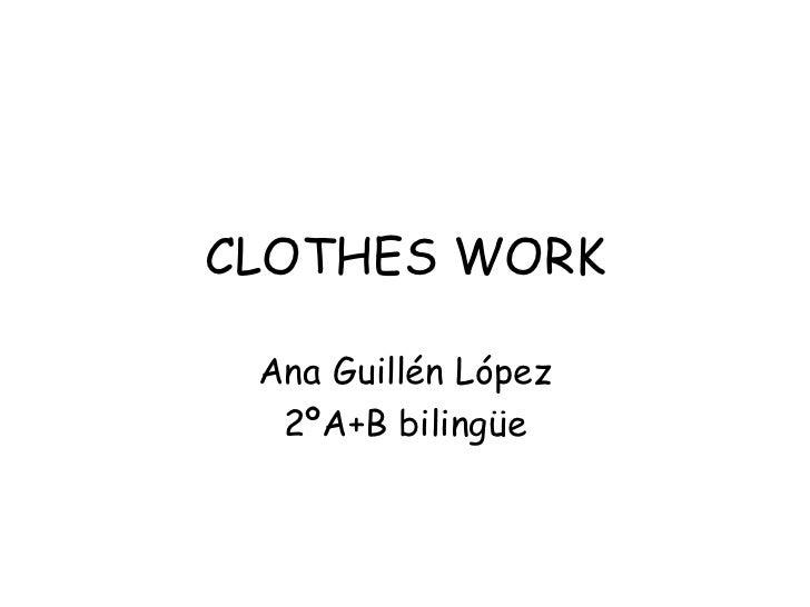 CLOTHES WORK Ana Guillén López  2ºA+B bilingüe