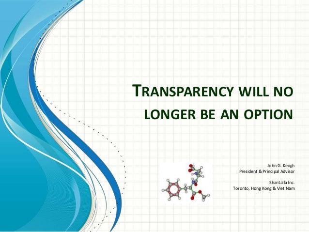 TRANSPARENCY WILL NO LONGER BE AN OPTION  John G. Keogh President & Principal Advisor  Shantalla Inc. Toronto, Hong Kong &...