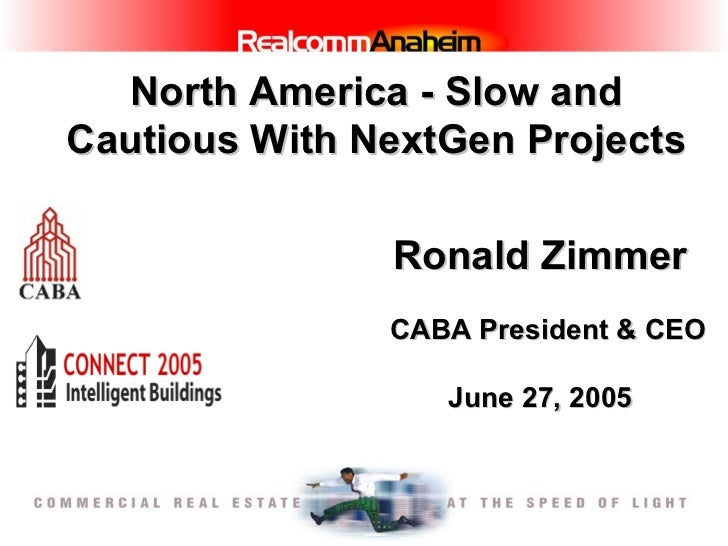 North America - Slow and Cautious With NextGen Projects Ronald Zimmer   CABA President & CEO June 27, 2005