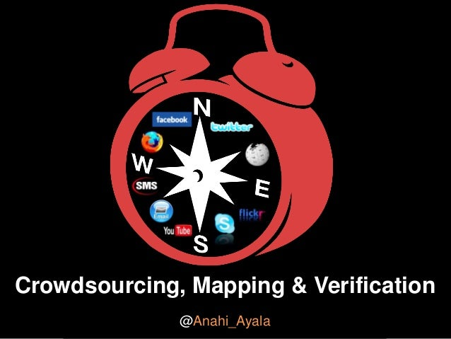Crowdsourcing, Mapping & Verification @Anahi_Ayala