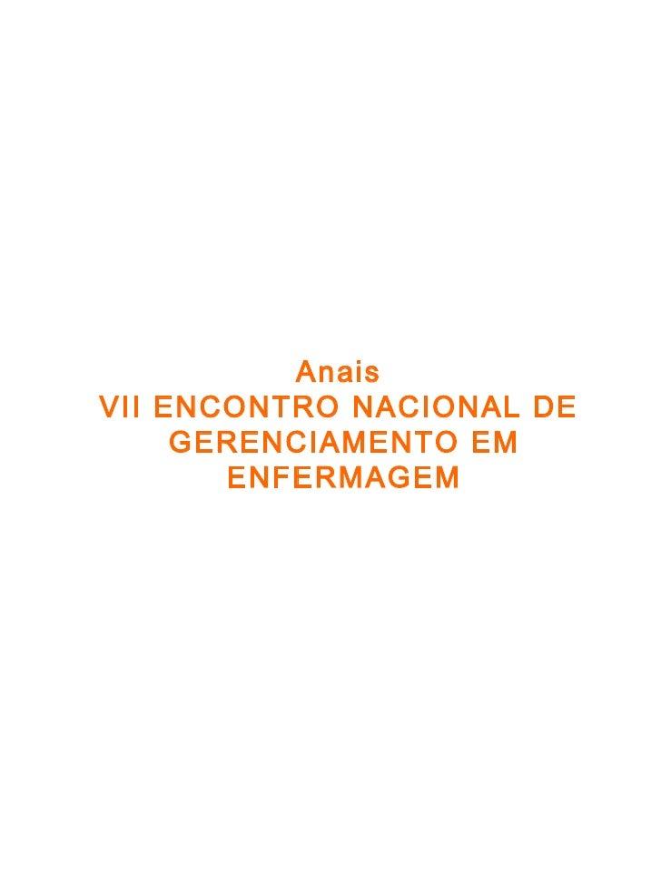 Anais  VII ENCONTRO NACIONAL DE  GERENCIAMENTO EM ENFERMAGEM
