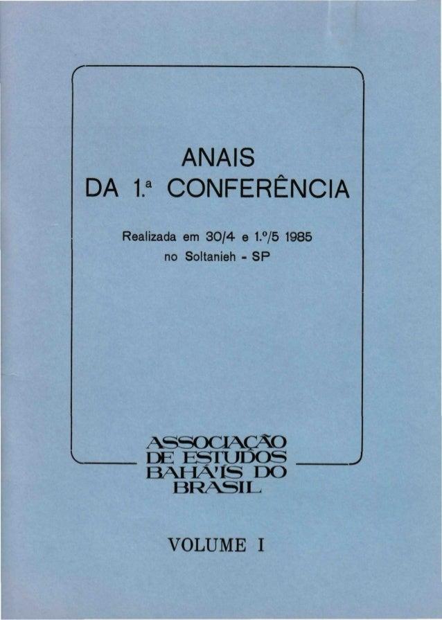 """^  ANAIS DA 1."""" CONFERÊNCIA Realizada em 3 0 / 4 e 1.°/5 1985 no Soltanieh - SP  ASSOCIAÇÃO DE E S T U D O S B A H Á Í S D..."""