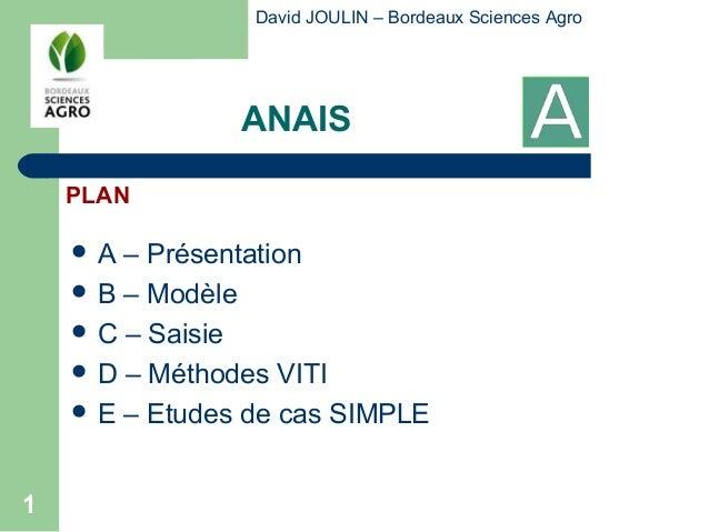 David JOULIN – Bordeaux Sciences Agro                ANAIS    PLAN    A  – Présentation     B – Modèle     C – Saisie  ...