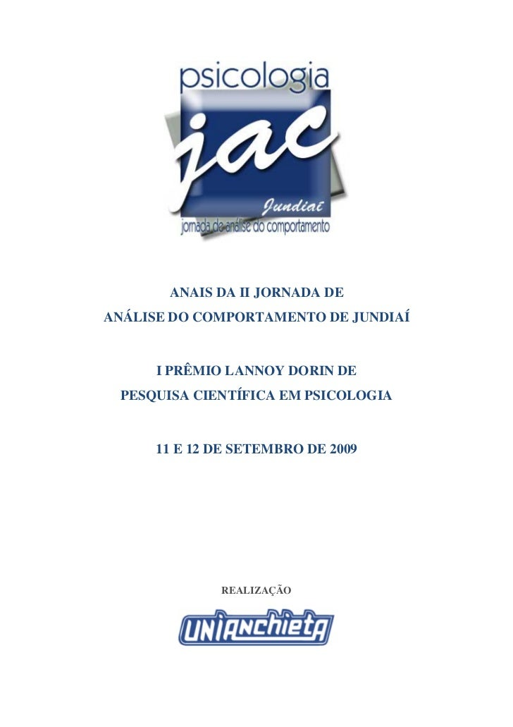 ANAIS DA II JORNADA DEANÁLISE DO COMPORTAMENTO DE JUNDIAÍ      I PRÊMIO LANNOY DORIN DE PESQUISA CIENTÍFICA EM PSICOLOGIA ...