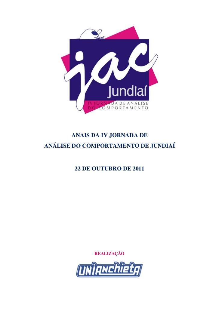 ANAIS DA IV JORNADA DEANÁLISE DO COMPORTAMENTO DE JUNDIAÍ        22 DE OUTUBRO DE 2011             REALIZAÇÃO
