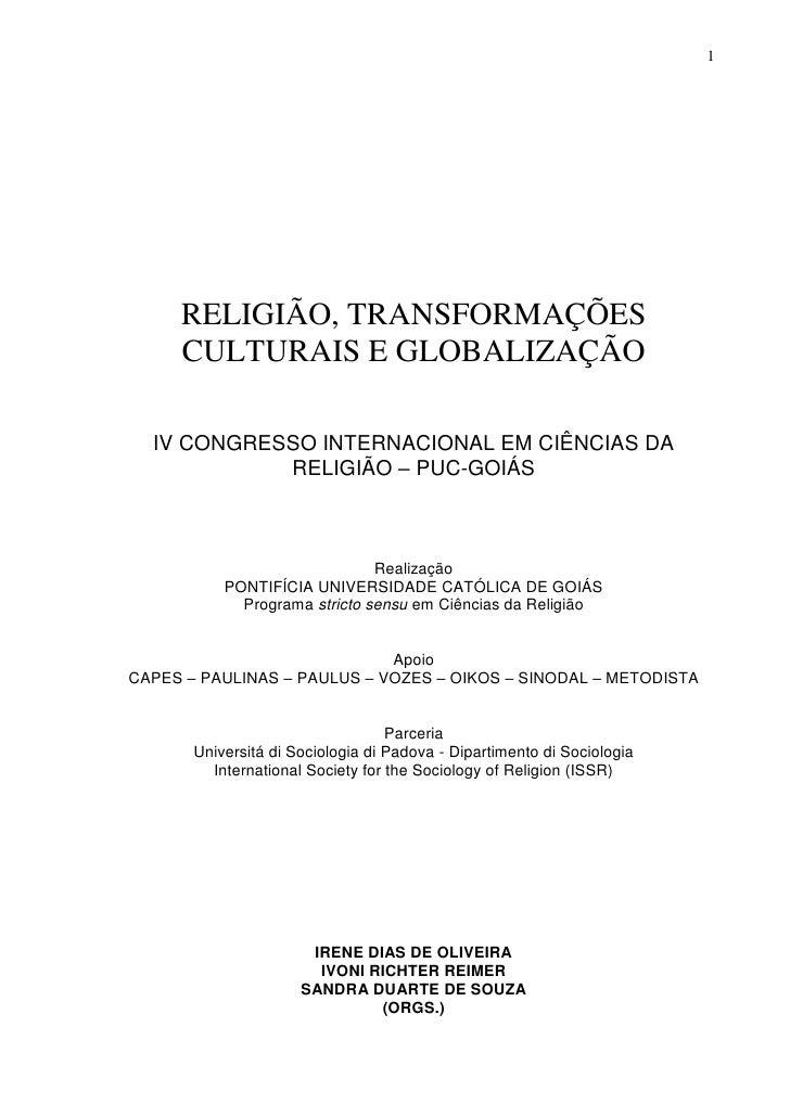 1     RELIGIÃO, TRANSFORMAÇÕES     CULTURAIS E GLOBALIZAÇÃO  IV CONGRESSO INTERNACIONAL EM CIÊNCIAS DA            RELIGIÃO...