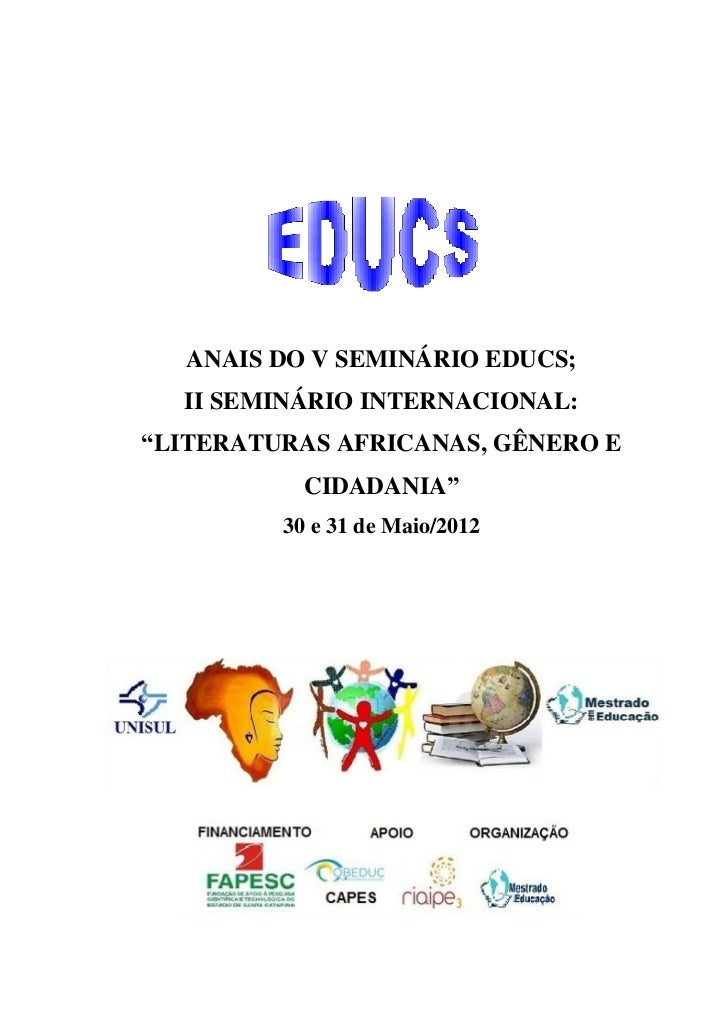 """ANAIS DO V SEMINÁRIO EDUCS;  II SEMINÁRIO INTERNACIONAL:""""LITERATURAS AFRICANAS, GÊNERO E           CIDADANIA""""         30 e..."""