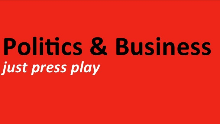 Poli%cs	  &	  Business	  just	  press	  play