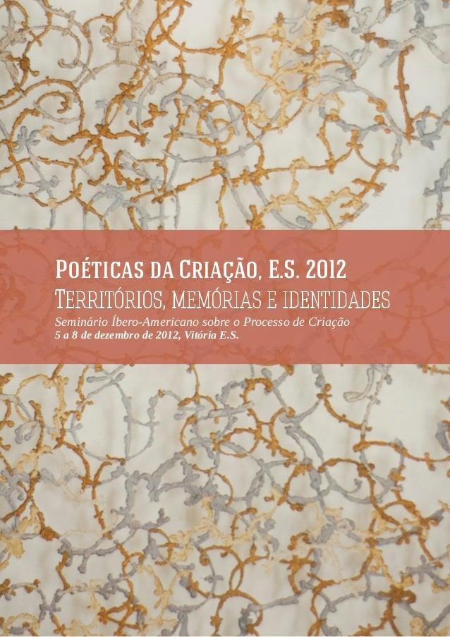 Poéticas da Criação, E.S. 2012Territórios, memórias e identidadesSeminário Íbero-Americano sobre o Processo de Criação5 a ...