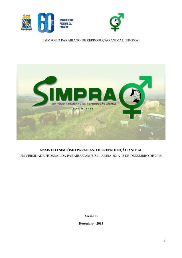 I SIMPOSIO PARAIBANO DE REPRODUÇÃO ANIMAL (SIMPRA) 1 ANAIS DO I SIMPÓSIO PARAIBANO DE REPRODUÇÃO ANIMAL UNIVERSIDADE FEDER...