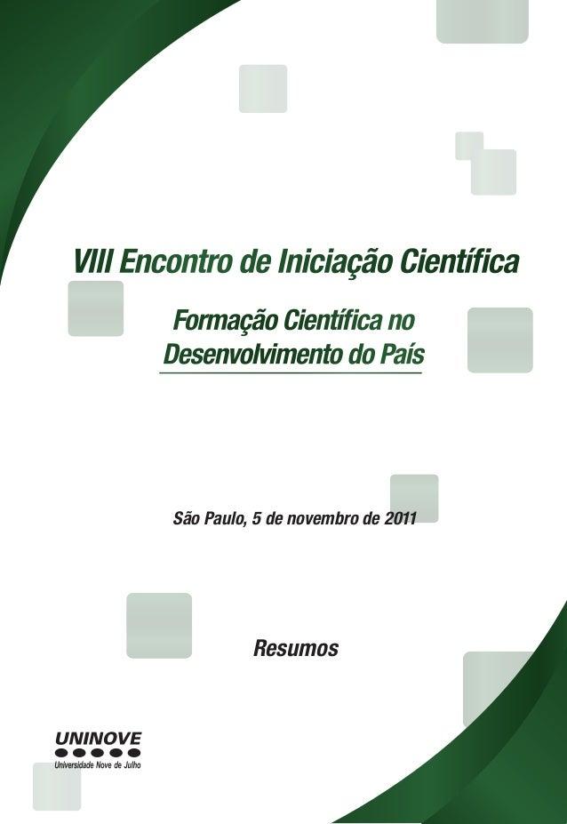 Resumos Resumos São Paulo, 5 de novembro de 2011 São Paulo, 5 de novembro de 2011 VIIIEncontrodeIniciaçãoCientíficaVIIIEnc...