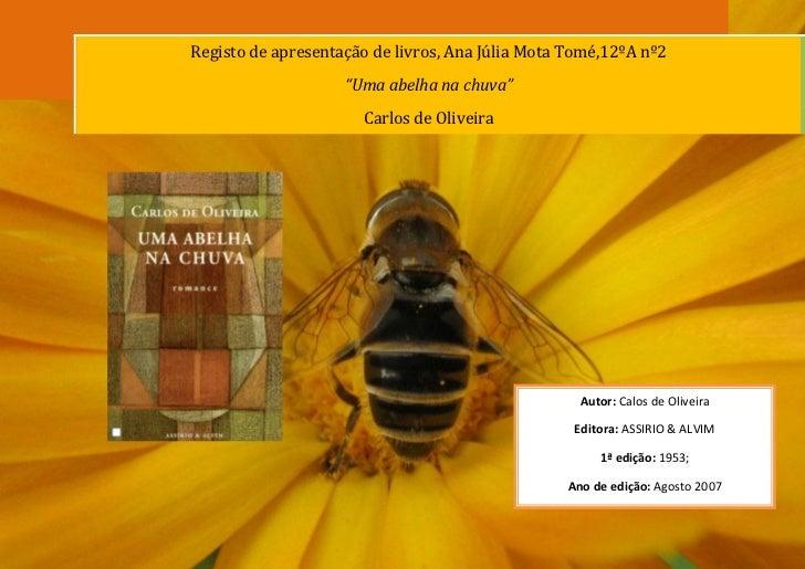 """Registo de apresentação de livros, Ana Júlia Mota Tomé,12ºA nº2                    """"Uma abelha na chuva""""                  ..."""
