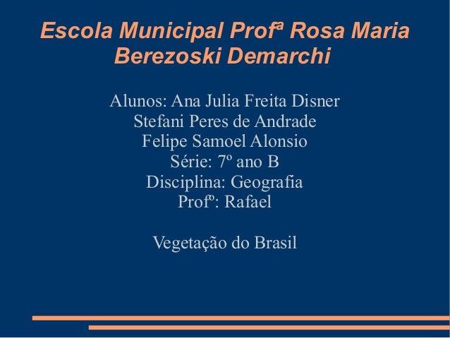 Escola Municipal Profª Rosa Maria Berezoski Demarchi Alunos: Ana Julia Freita Disner Stefani Peres de Andrade Felipe Samoe...