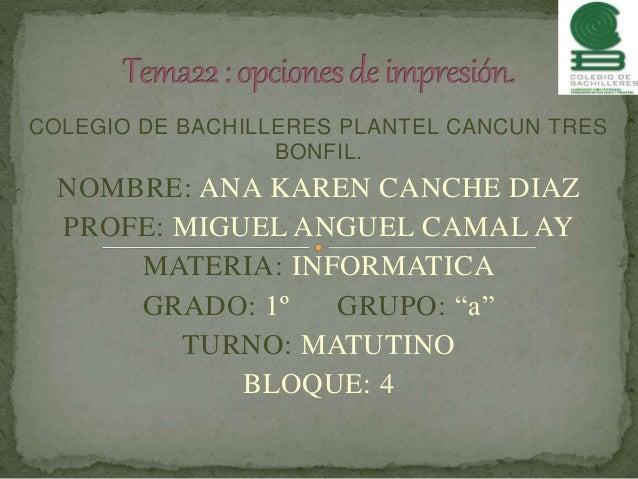 COLEGIO DE BACHILLERES PLANTEL CANCUN TRES BONFIL. NOMBRE: ANA KAREN CANCHE DIAZ PROFE: MIGUEL ANGUEL CAMAL AY MATERIA: IN...