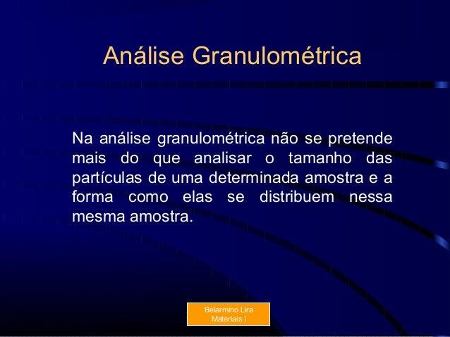 Análise GranulométricaNa análise granulométrica não se pretendemais do que analisar o tamanho daspartículas de uma determi...