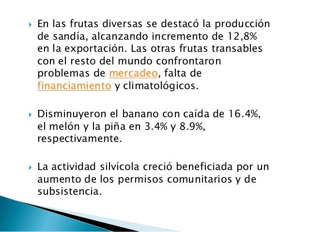    Electricidad y agua:La producción del sector electricidad y agua  creció en 5.1%, como efecto del incremento en  la pr...