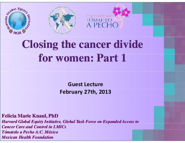 ClosingClosing thethe cancercancer dividedivide ff PP 11fforor womenwomen:: PartPart 11 Guest Lecture February 27th, 2013 ...