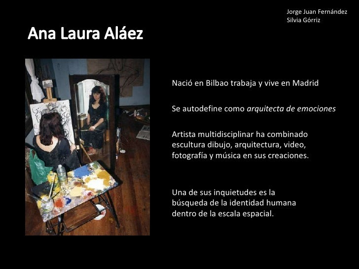 Jorge Juan Fernández<br />Silvia Górriz<br />Ana Laura Aláez<br />Nació en Bilbao trabaja y vive en Madrid<br />Se autodef...