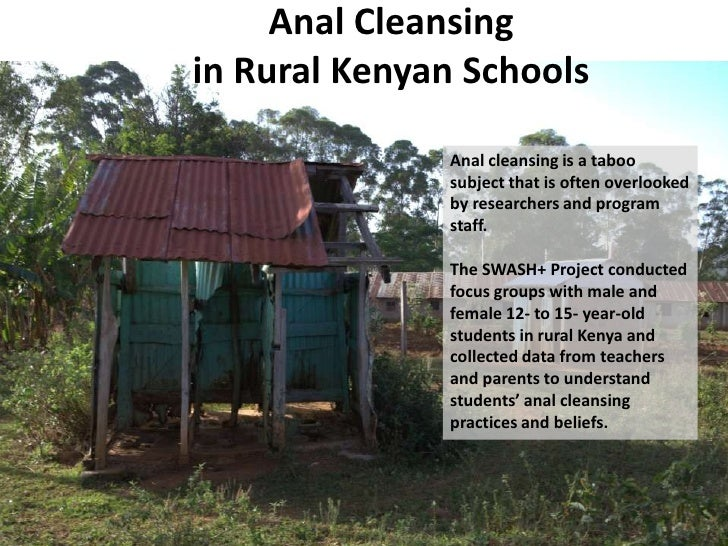 Anal Cleansingin Rural Kenyan Schools              Anal cleansing is a taboo              subject that is often overlooked...