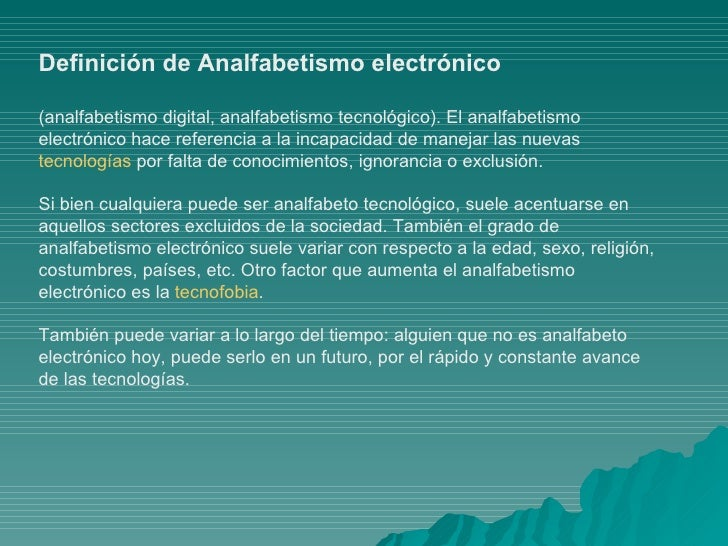 Definición de Analfabetismo electrónico (analfabetismo digital, analfabetismo tecnológico). El analfabetismo electrónico h...