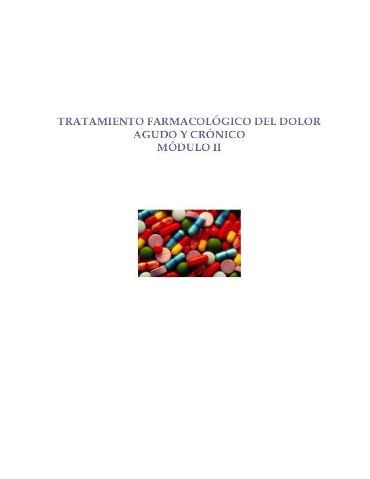 TRATAMIENTO FARMACOLÓGICO DEL DOLOR          AGUDO Y CRÓNICO             MÓDULO II