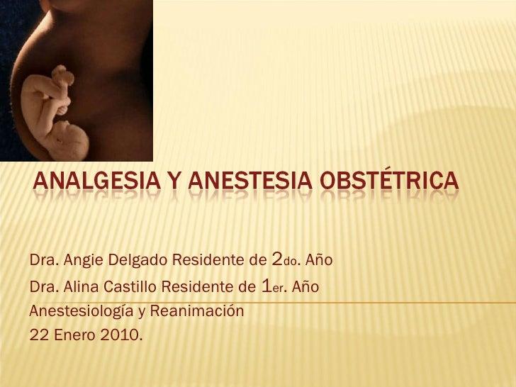 Dra. Angie Delgado Residente de  2 do . Año  Dra. Alina Castillo Residente de  1 er . Año  Anestesiología y Reanimación 22...
