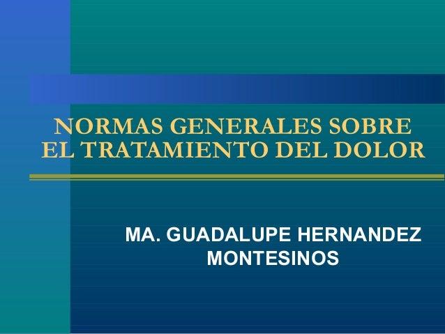 NORMAS GENERALES SOBREEL TRATAMIENTO DEL DOLOR     MA. GUADALUPE HERNANDEZ            MONTESINOS