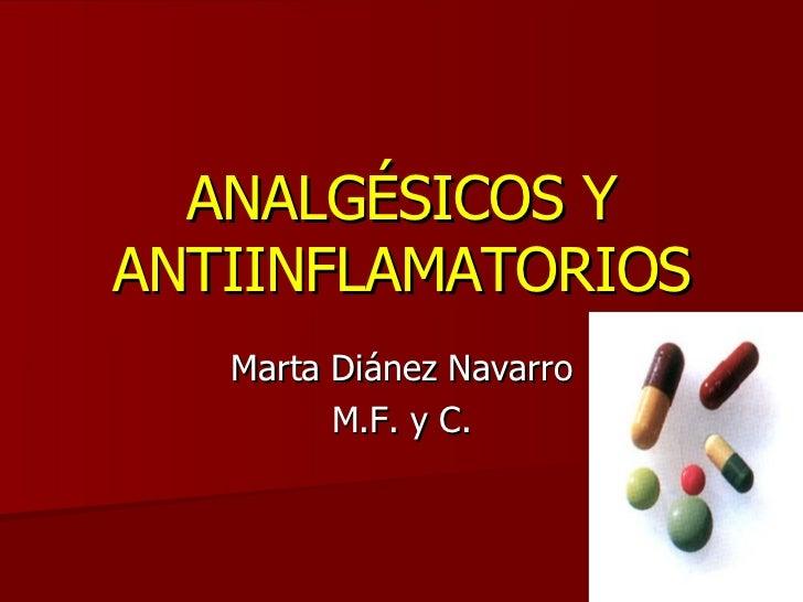 ANALGÉSICOS Y ANTIINFLAMATORIOS Marta Diánez Navarro M.F. y C.