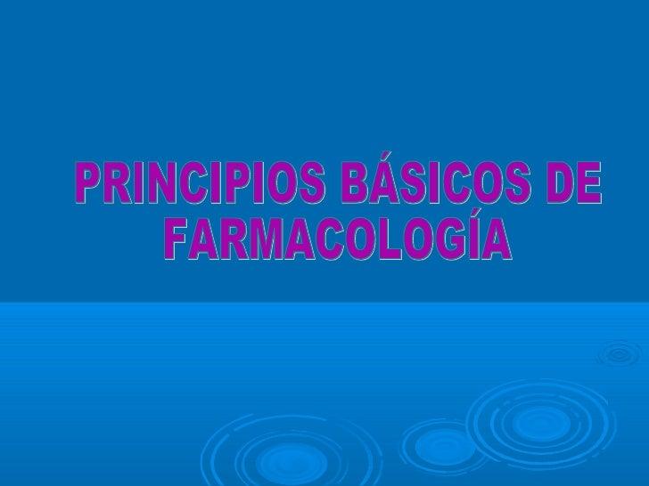 PRINCIPIOS BÁSICOS DE  FARMACOLOGÍA