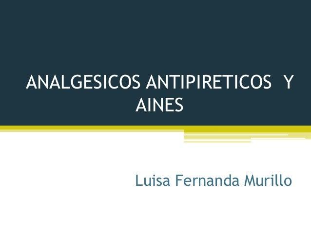 ANALGESICOS ANTIPIRETICOS Y AINES Luisa Fernanda Murillo