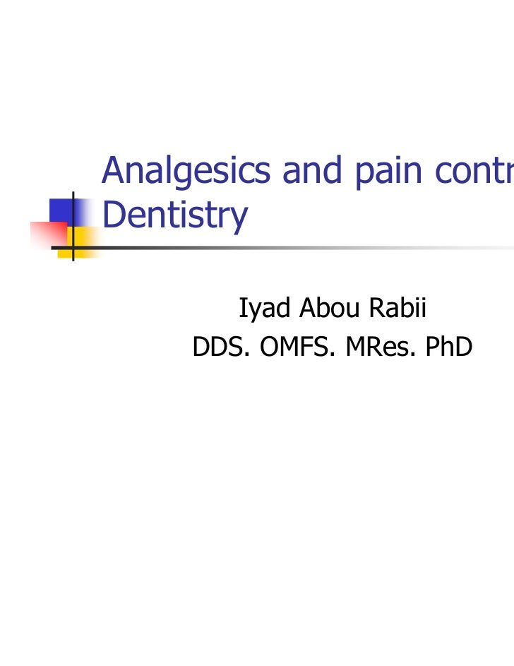 Analgesics and pain control inDentistry        Iyad Abou Rabii     DDS. OMFS. MRes. PhD