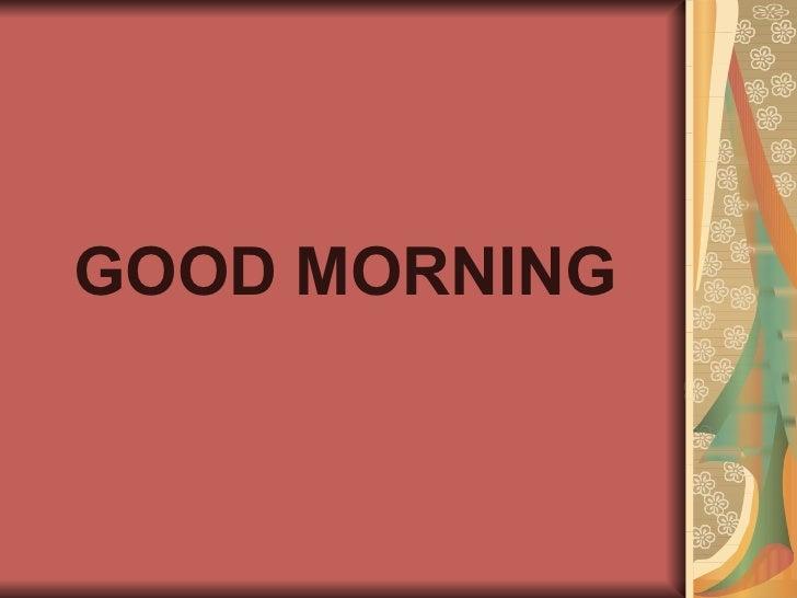 <ul><li>GOOD MORNING </li></ul>