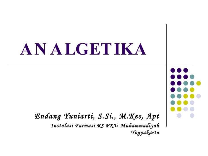 ANALGETIKA Endang Yuniarti, S.Si., M.Kes, Apt Instalasi Farmasi RS PKU Muhammadiyah Yogyakarta