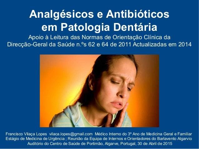 Analgésicos e Antibióticos em Patologia Dentária Apoio à Leitura das Normas de Orientação Clínica da Direcção-Geral da Saú...