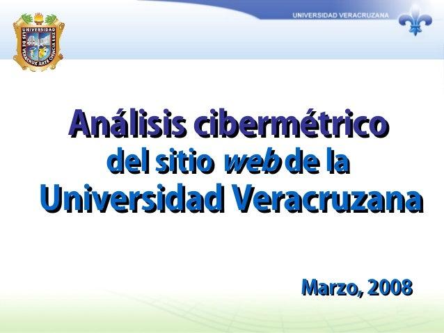 Análisis cibermétricoAnálisis cibermétrico del sitiodel sitio webweb de lade la Universidad VeracruzanaUniversidad Veracru...