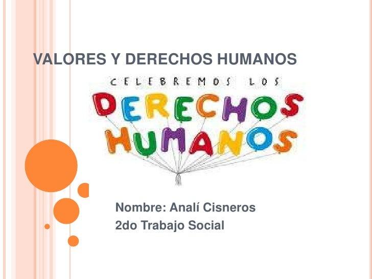 VALORES Y DERECHOS HUMANOS        Nombre: Analí Cisneros        2do Trabajo Social