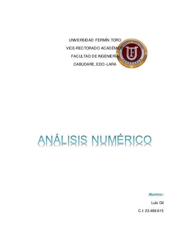 UNIVERSIDAD FERMÍN TORO VICE-RECTORADO ACADÉMICO FACULTAD DE INGENIERÍA CABUDARE, EDO.-LARA Alumno: Luis Gil C.I: 23.489.6...
