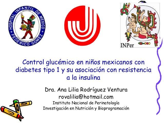 Control glucémico en niños mexicanos con diabetes tipo 1 y su asociación con resistencia a la insulina Dra. Ana Lilia Rodr...