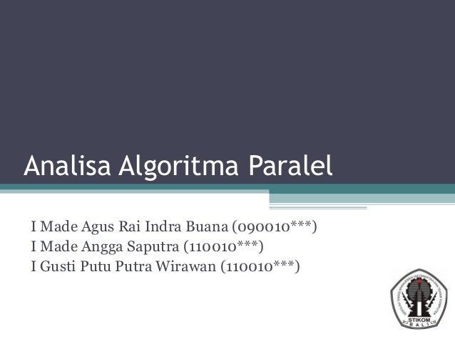 Analisa Algoritma Paralel I Made Agus Rai Indra Buana (090010***) I Made Angga Saputra (110010***) I Gusti Putu Putra Wira...