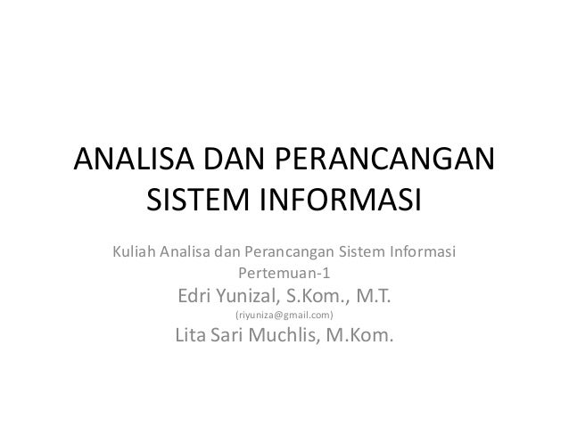 ANALISA DAN PERANCANGAN SISTEM INFORMASI Kuliah Analisa dan Perancangan Sistem Informasi Pertemuan-1 Edri Yunizal, S.Kom.,...