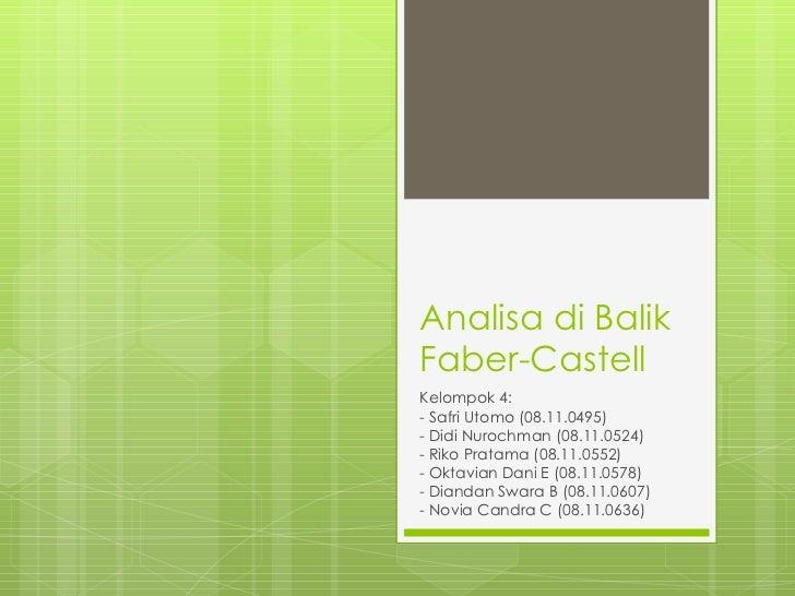 Analisa di Balik Faber-Castell Kelompok 4: - Safri Utomo (08.11.0495) - Didi Nurochman (08.11.0524) - Riko Pratama (08.11....