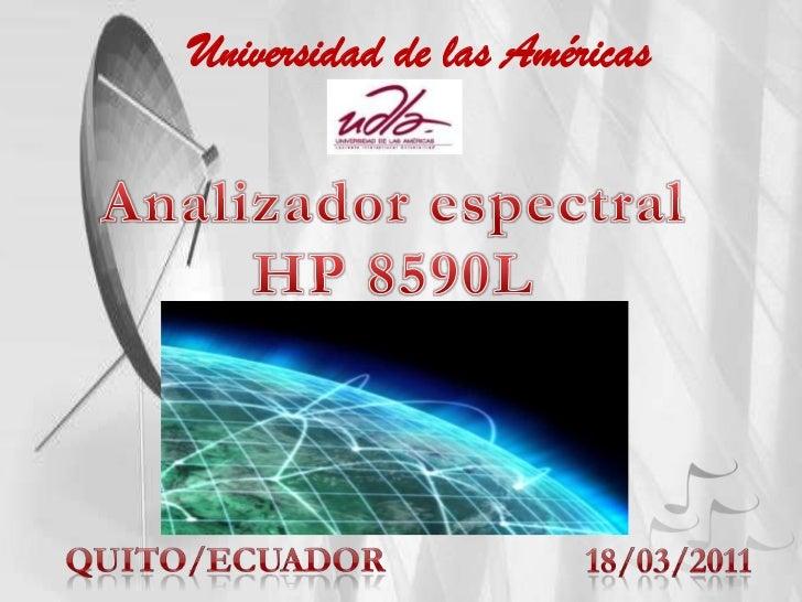Universidad de las Américas<br />Analizador espectral  HP 8590L<br />Damián castro<br />Quito/ecuador<br />18/03/2011<br />