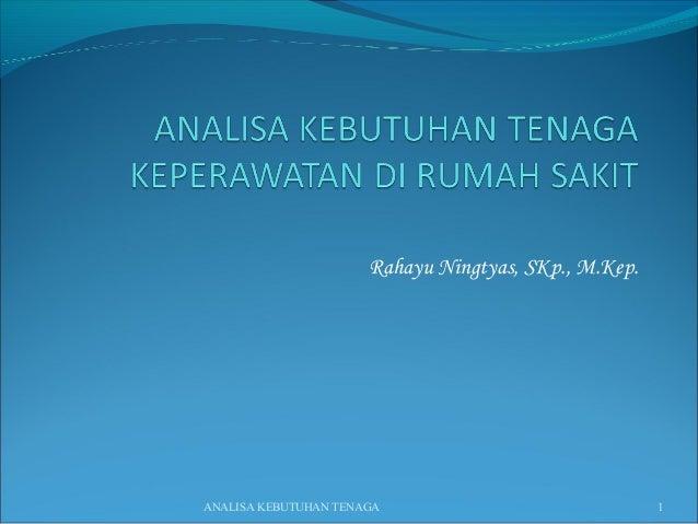 Rahayu Ningtyas, SKp., M.Kep.ANALISA KEBUTUHAN TENAGA                              1