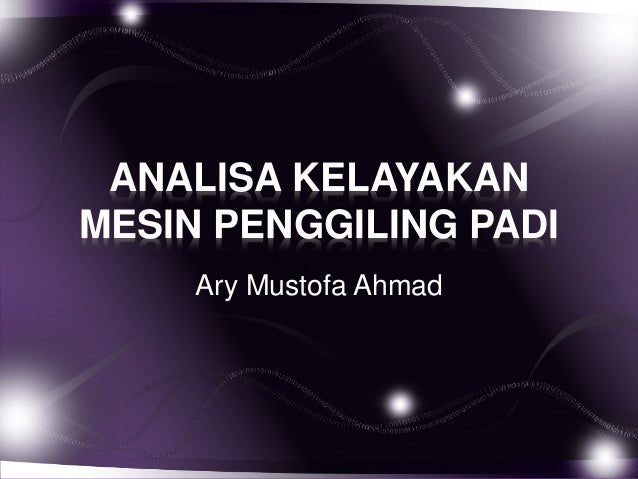 ANALISA KELAYAKAN MESIN PENGGILING PADI Ary Mustofa Ahmad