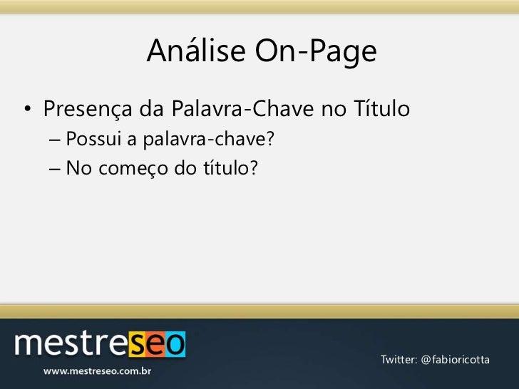 AnáliseOn-Page<br />Presença da Palavra-Chave no Título<br />Possui a palavra-chave?<br />No começo do título?<br />