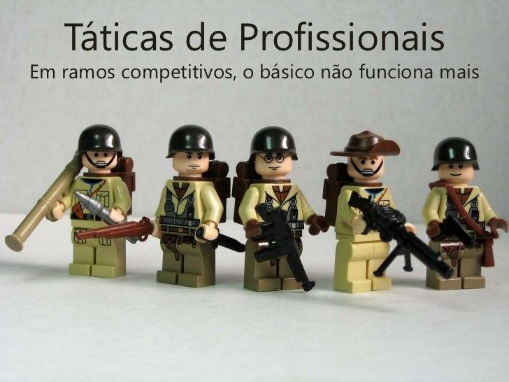 Táticas de Profissionais<br />Em ramos competitivos, o básico não funciona mais<br />