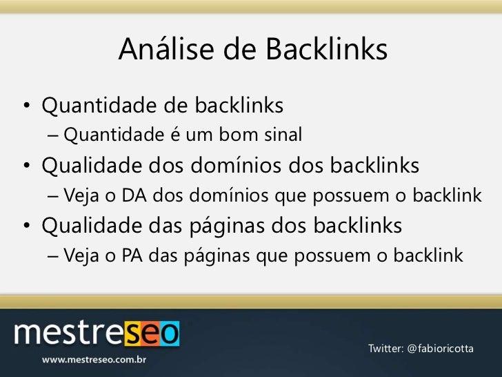Análise de Backlinks<br />Quantidade de backlinks<br />Quantidade é um bom sinal<br />Qualidade dos domínios dos backlinks...
