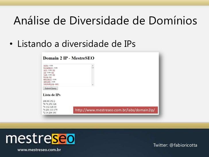 Análise de Diversidade de Domínios<br />Listando a diversidade de IPs<br />http://www.mestreseo.com.br/labs/domain2ip/<br />