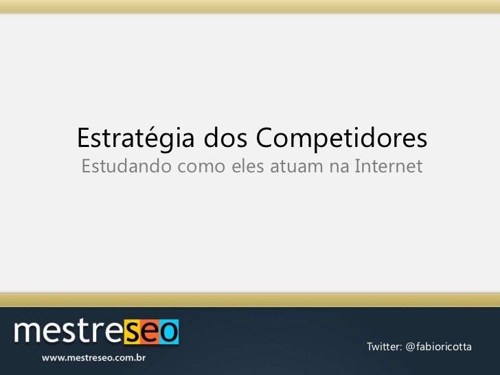 Estratégia dos CompetidoresEstudando como eles atuam na Internet <br />