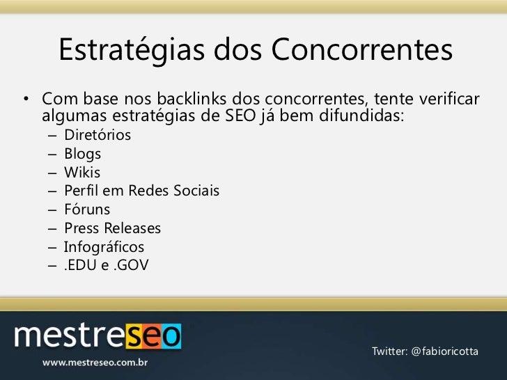 Estratégias dos Concorrentes<br />Com base nos backlinks dos concorrentes, tente verificar algumas estratégias de SEO já b...
